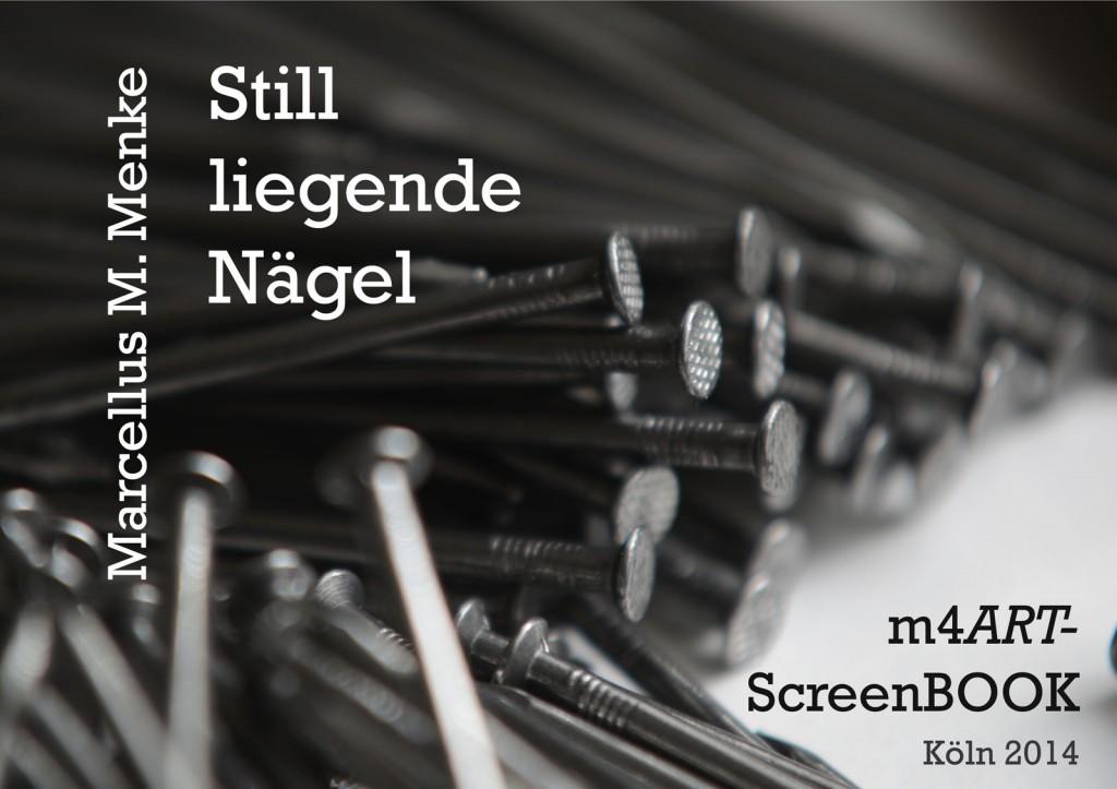"""Marcellus M. Menke: """"Still liegende Nägel"""". Photographie mit gesetztem Text, Köln 2014. m4ART-ScreenBook, Seite 1."""