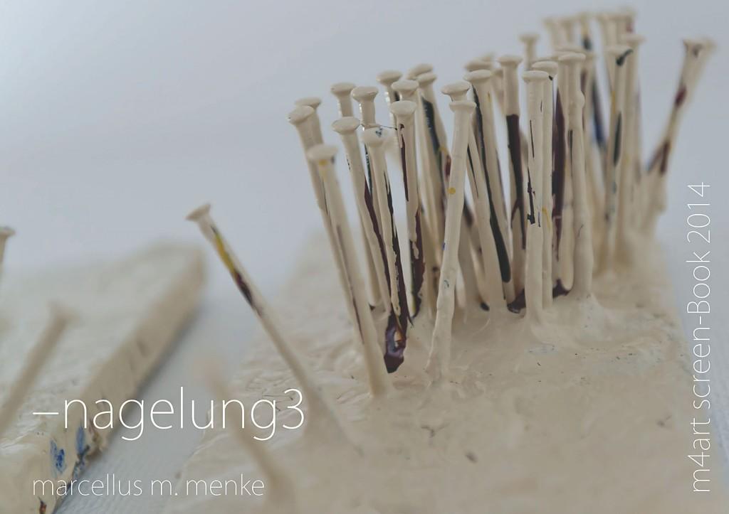 Marcellus M. Menke: -nagelung3. Photographiertes Objekt mit gesetztem Text. Seite 1 des m4art screenBooks, Gelsenkirchen-Buer, Köln, Siegen 2014